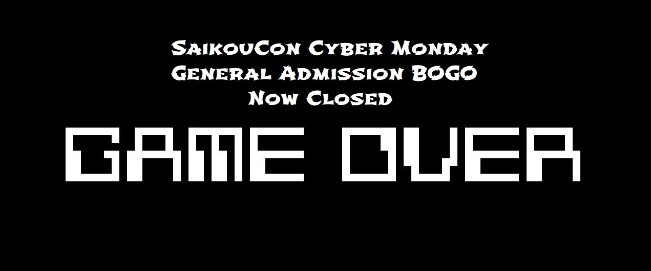 SaikouCon Cyber Monday BOGO Closed for Now